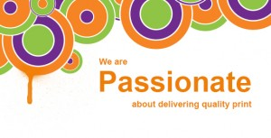 we are passionate about delivering quality print